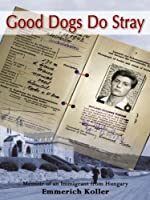 Good Dogs Do Stray: Memoir of an Immigrant from Hungary