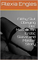 Filthy Slut Obeying Her Master: An Erotic Slave and Master Story