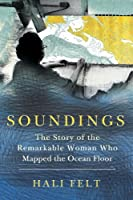 Soundings: The Story of the Remarkable Woman Who Mapped the Ocean Floor