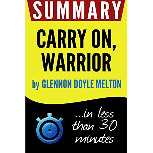 Warriors Book Series Summary: Summary Of Carry On, Warrior: The Power Of Embracing Your