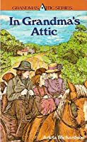 In Grandma's Attic (Stories to Live, Love, Laugh & Learn by)