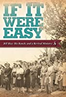 If It Were Easy (Bill Rice, His Ranch, and a Revival Ministry)