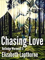 Chasing Love (Rutledge Werewolf Book 5)