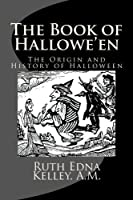The Book of Hallowe'en: The Origin and History of Halloween