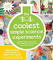 101 Kids Simple Science Experiments That Are the Bestest, Funnest Ever!: The Fun and Educational Entertainment Solution for Parents, Relatives & Babysitters