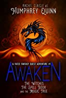 Awaken: The Witches, The Spell Book, and The Magic Tree (Fated Fantasy Quest Adventure #1)