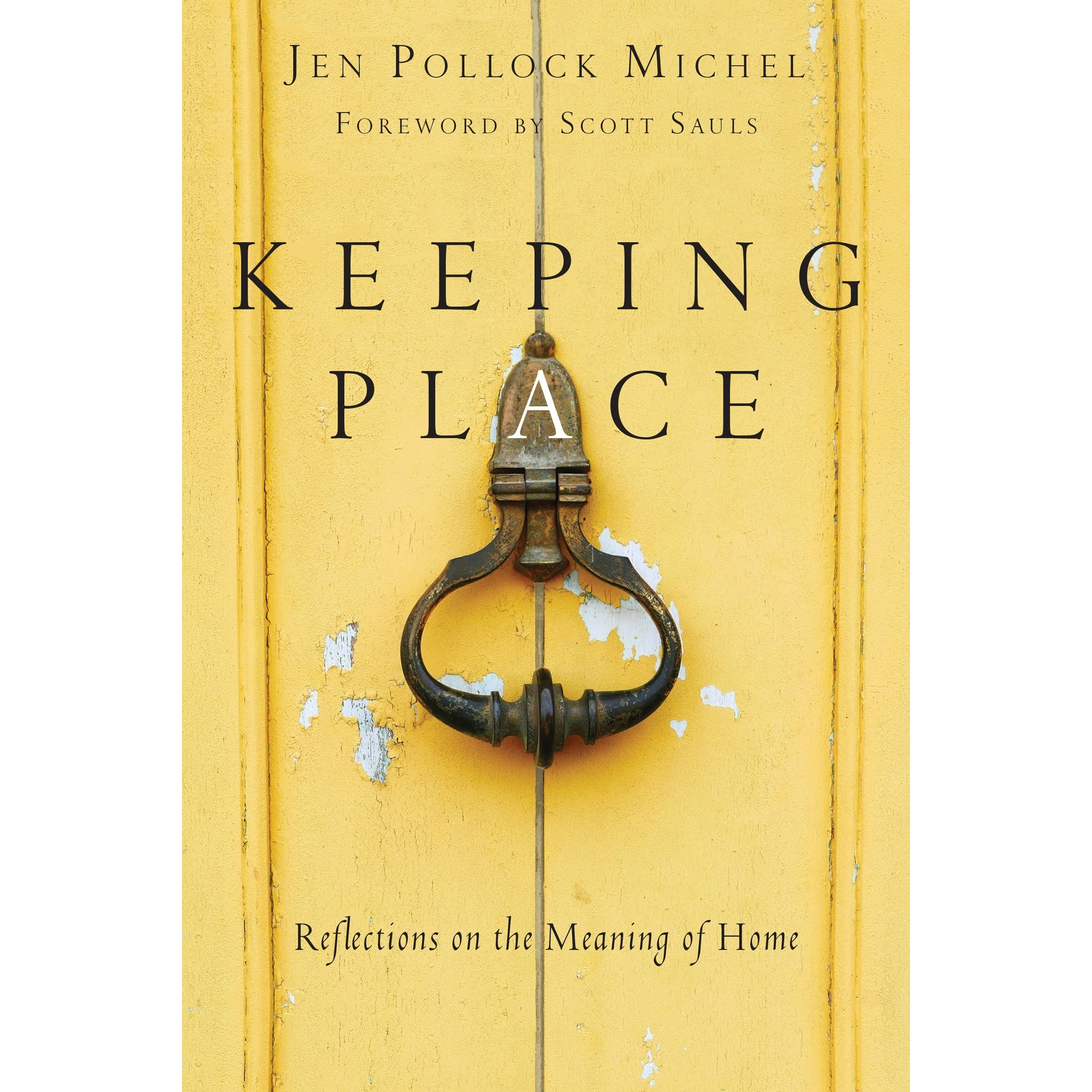 Keeping Place: Reflections On The Meaning Of Home By Jen Pollock Michel €�  Reviews, Discussion, Bookclubs, Lists