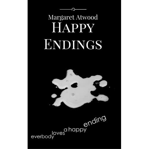 """irony in atwood s happy endings """"happy endings"""" by margaret atwood april 24, 2006 by aaron margaret atwood  uses her short story happy endings to show that it is not the end of a story that."""