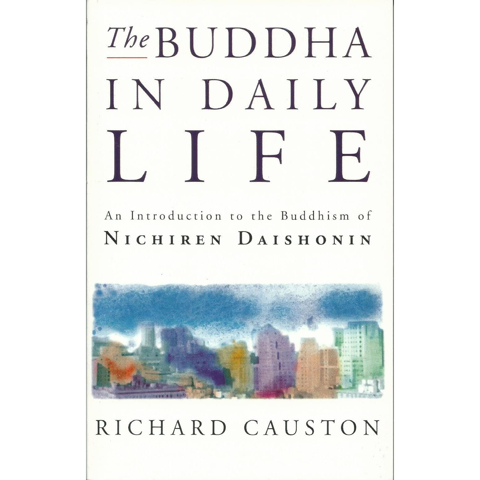 Buddha In Daily Life, The: Introduction To The Buddhism Of Nichiren  Daishonin By Richard G Causton €� Reviews, Discussion, Bookclubs, Lists
