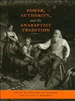 Power, Authority, and the Anabaptist Tradition (Center Books in Anabaptist Studies)