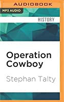 Operation Cowboy: The Secret American Mission to Save the World's Most Beautiful Horses in the Last Days of World War II