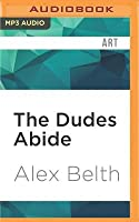 The Dudes Abide: The Coen Brothers and the Making of The Big Lebowski