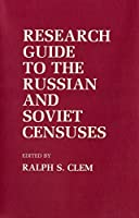 Research Guide to the Russian and Soviet Censuses (Studies in Soviet history and society)