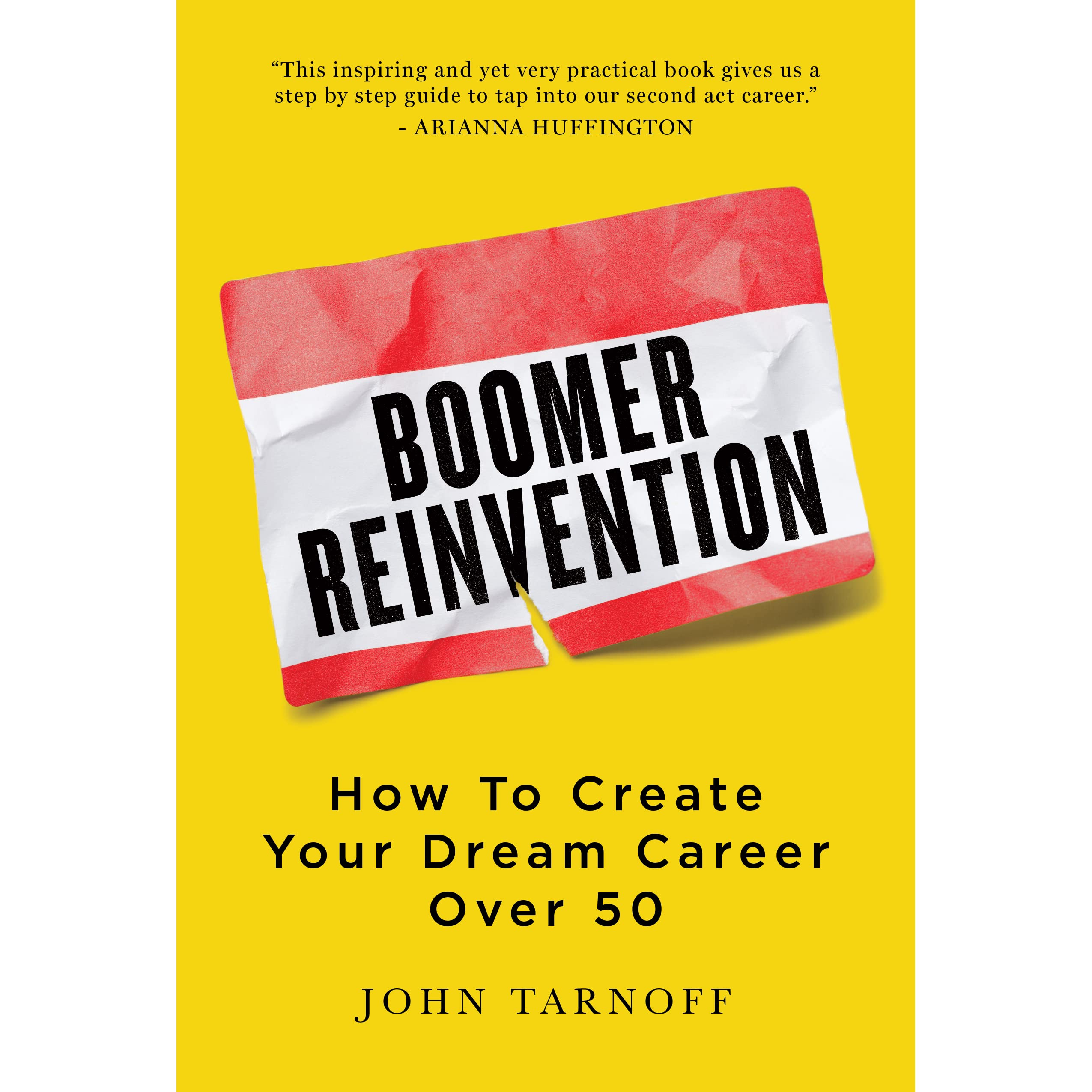 Boomer Reinvention: How To Create Your Dream Career Over 50 By John Tarnoff  €� Reviews