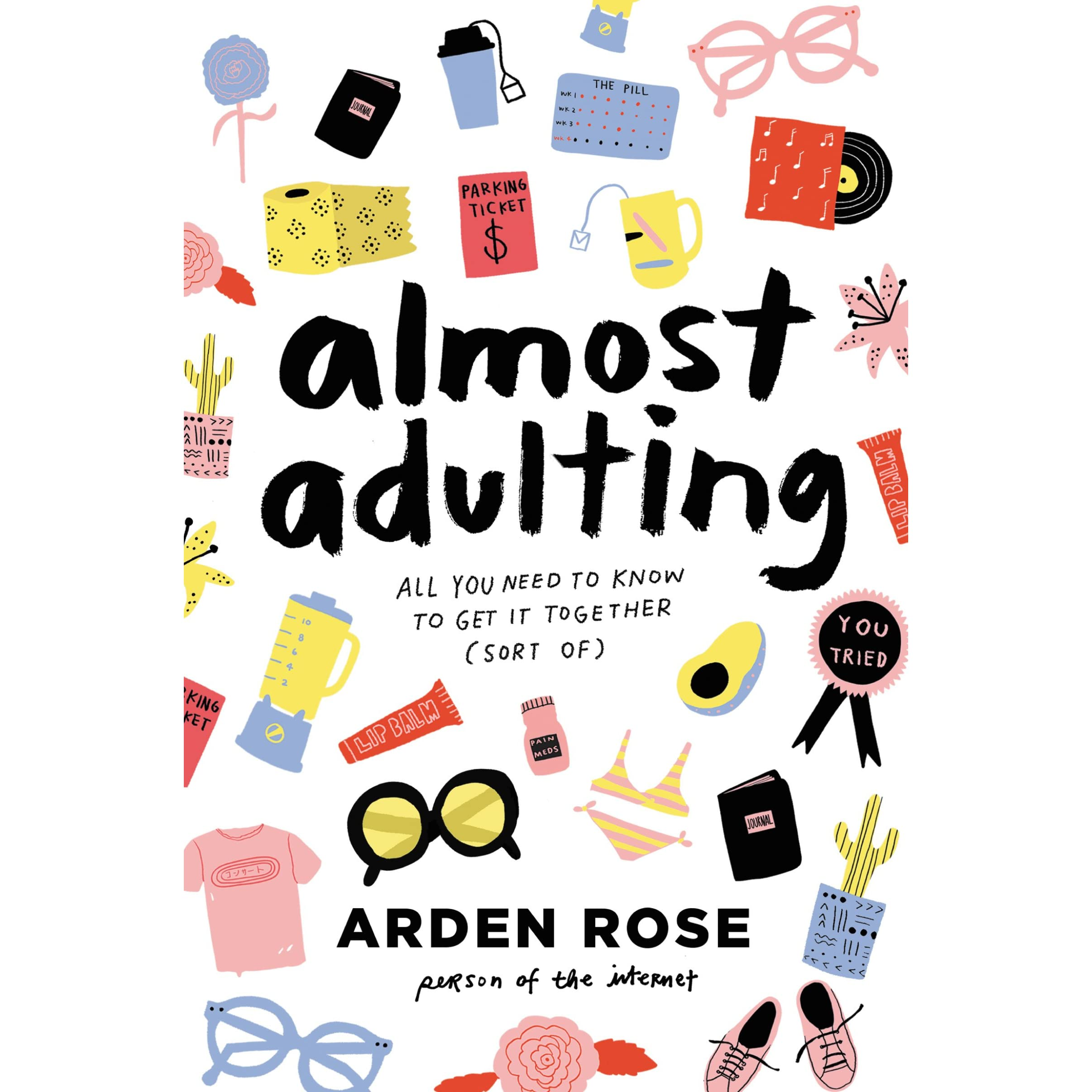 Almost Adulting: All You Need To Know To Get It Together By Arden Rose €�  Reviews, Discussion, Bookclubs, Lists
