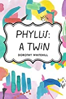 Phyllis: A Twin
