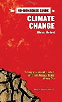 The No-Nonsense Guide to Climate Change: The Science, the Solutions, the Way Forward (No-Nonsense Guides)