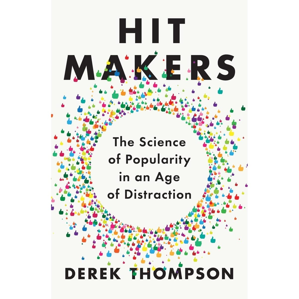 Hit Makers: The Science Of Popularity In An Age Of Distraction By Derek  Thompson €� Reviews, Discussion, Bookclubs, Lists