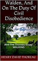 Walden, And On The Duty Of Civil Disobedience (Illustrated): And The Thoreau Essay, Walking