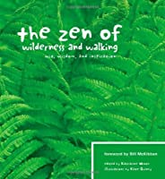 The Zen of Wilderness and Walking: Wit, Wisdom, and Inspiration