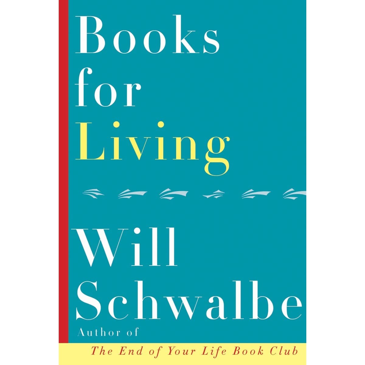 Books For Living By Will Schwalbe €� Reviews, Discussion, Bookclubs, Lists
