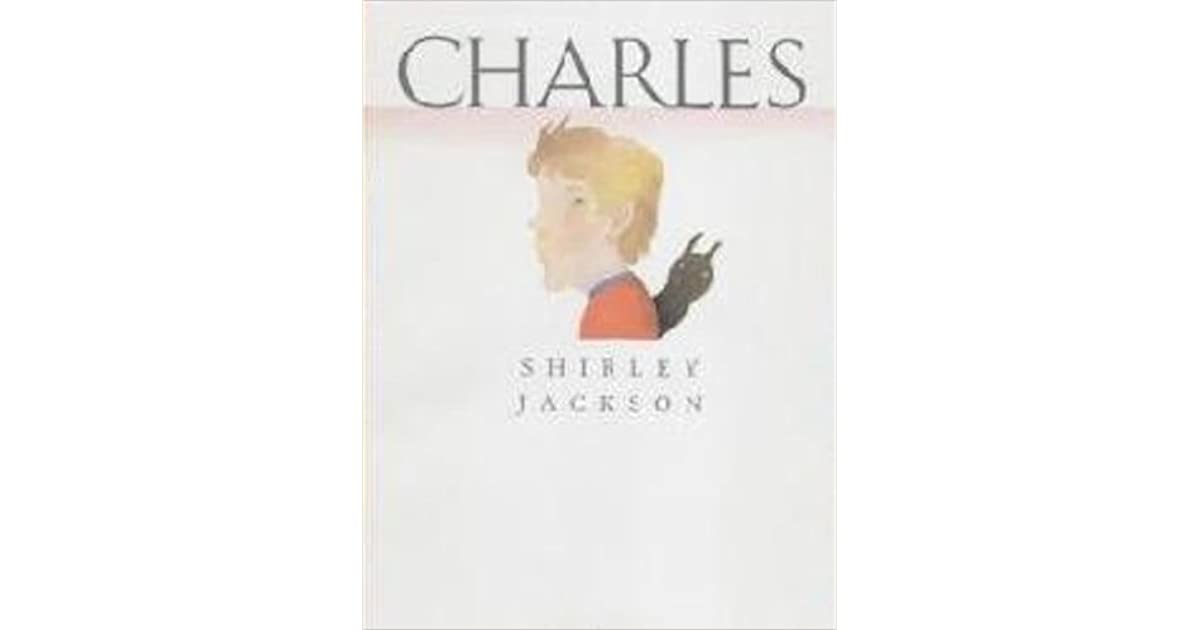 charles by shirley jackson characters Charles by shirley jackson the day my son laurie started kindergarten he renounced corduroy charles wanted to color with green crayons so he hit the teacher and.