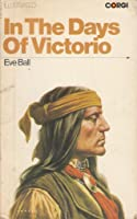In The Days Of Victorio Recollections Of A Warm Springs Apache