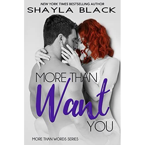 More Than Want You (More Than Words, #1) By Shayla Black