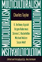 Multiculturalism and the Politics of Recognition: An Essay by Charles Taylor