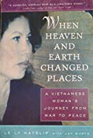 When Heaven and Earth Changed Places: A Vietnamese Woman's Journey from War to Peace