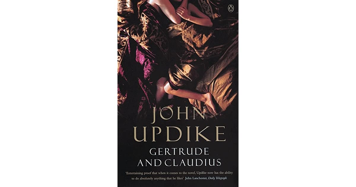 claudius and gertrude by john updike essay John updike's witty gertrude and claudius is a prequel to hamlet.