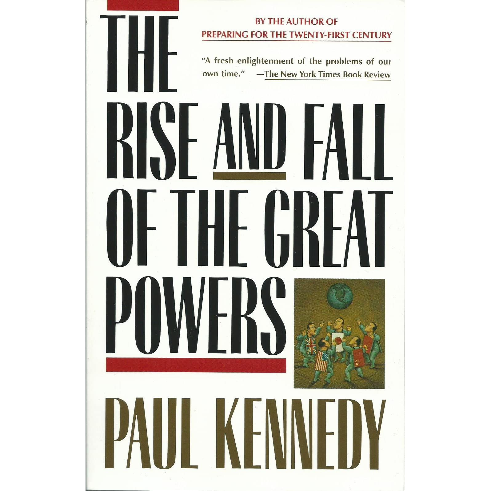 The Rise And Fall Of The Great Powers: Economic Change And Military  Conflict From 1500 To 2000 By Paul Kennedy €� Reviews, Discussion,  Bookclubs, Lists