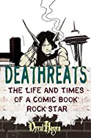 Deathreats: The Life and Times of a Comic Book Rock Star