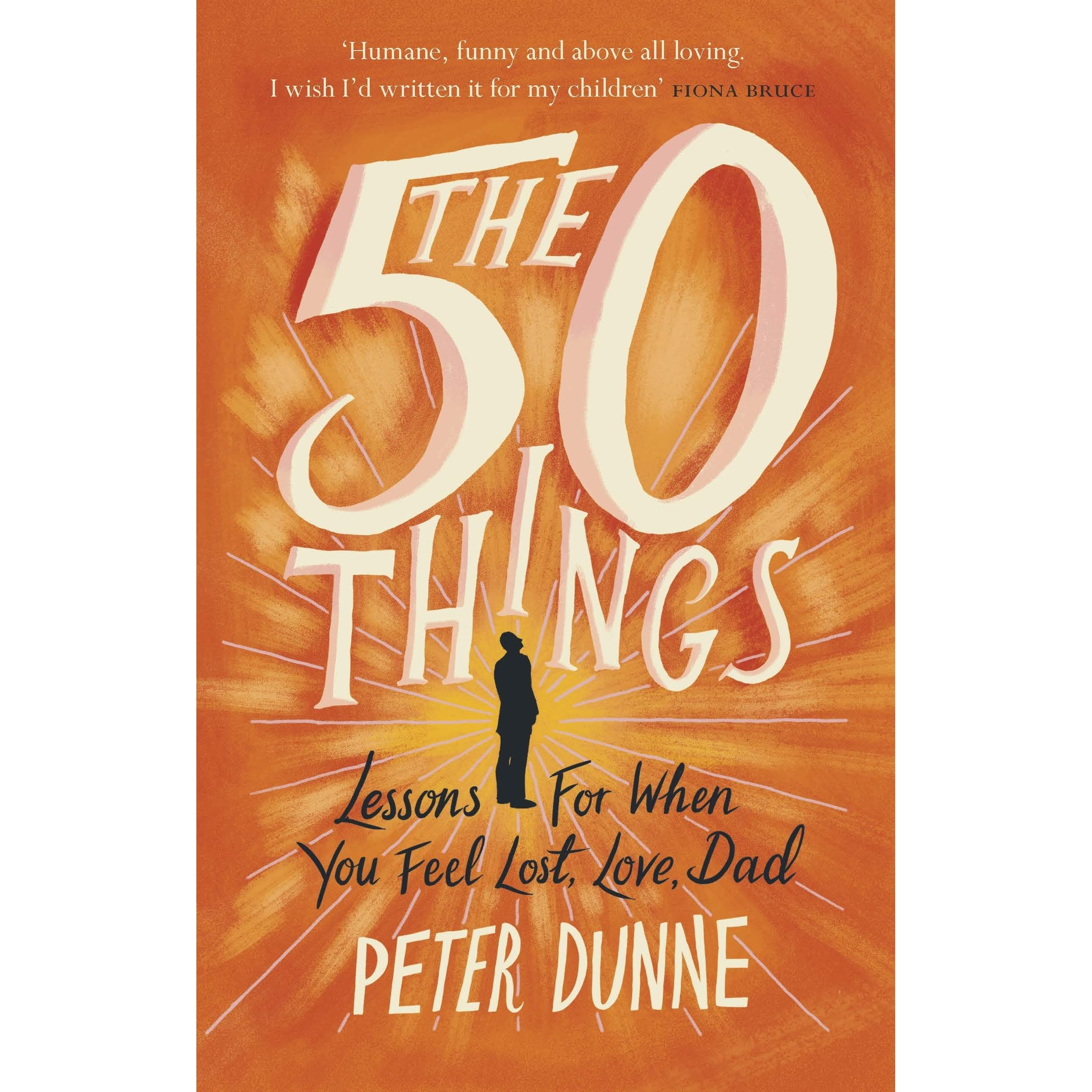 The Fifty Things: Lessons For When You Feel Lost, Love Dad By Peter Dunne €�  Reviews, Discussion, Bookclubs, Lists