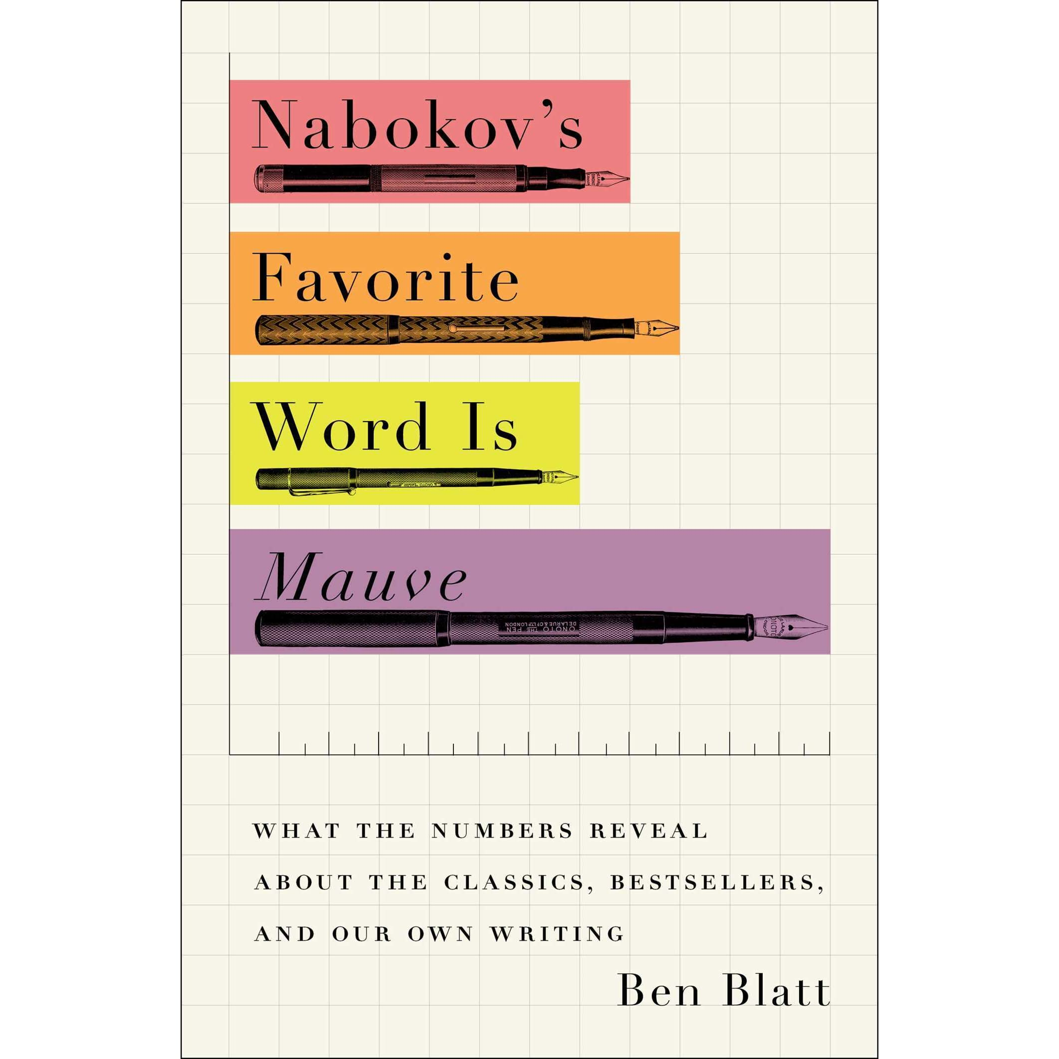 nabokov s favorite word is mauve what the numbers reveal about nabokov s favorite word is mauve what the numbers reveal about the classics bestsellers and our own writing by ben blatt reviews discussion
