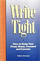 Write Tight: How to Keep Your Prose Sharp, Focused, and Concise
