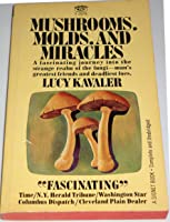 Mushrooms, Molds, and Miracles: The Strange World of Fungi