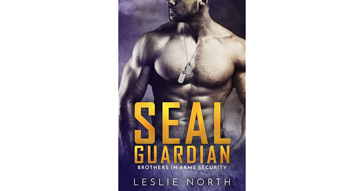 SEAL Guardian (Brothers In Arms #3) By Leslie North