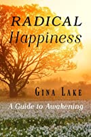 Radical Happiness: A Guide to Awakening