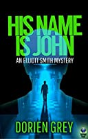 His Name Is John (An Elliott Smith Mystery Book 1)