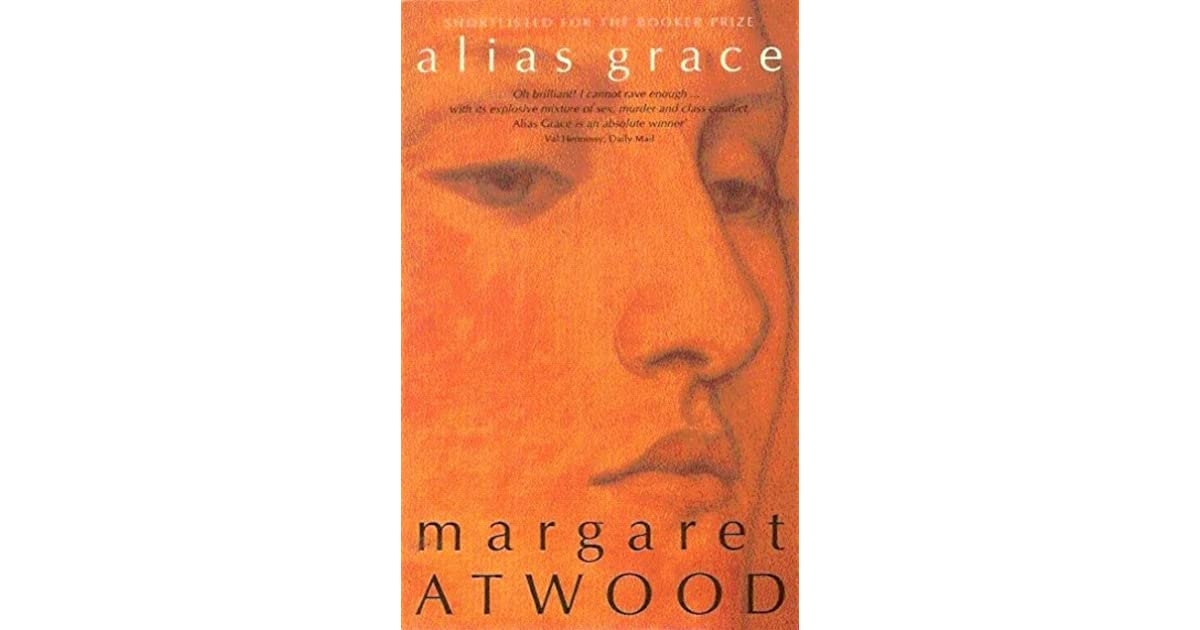 a plot review of margaret atwoods novel alias grace Alias grace by margaret atwood is the first book in my personal challenge to read and review 12 books in 12 monthsyou can see the rules i'm following for this challenge in my previous post, here in this review series, i will do my best to avoid major spoilers.
