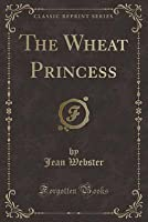 The Wheat Princess (Classic Reprint)