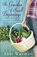 the garden of small beginnings by abbi waxman reviews discussion bookclubs lists