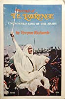 Portrait of T. E. Lawrence: Uncrowned King of the Arabs