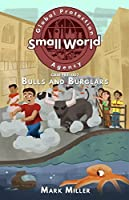 Bulls and Burglars (Small World Global Protection Agency Book 2)