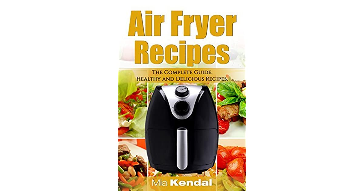 The Air Fryer Cookbook The Complete Guide 30 Top Healthy