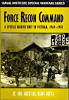 Force Recon Command: A Special Marine Unit in Vietnam, 1969-1970