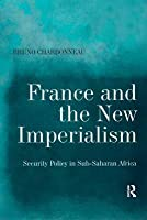 France and the New Imperialism: Security Policy in Sub-Saharan Africa