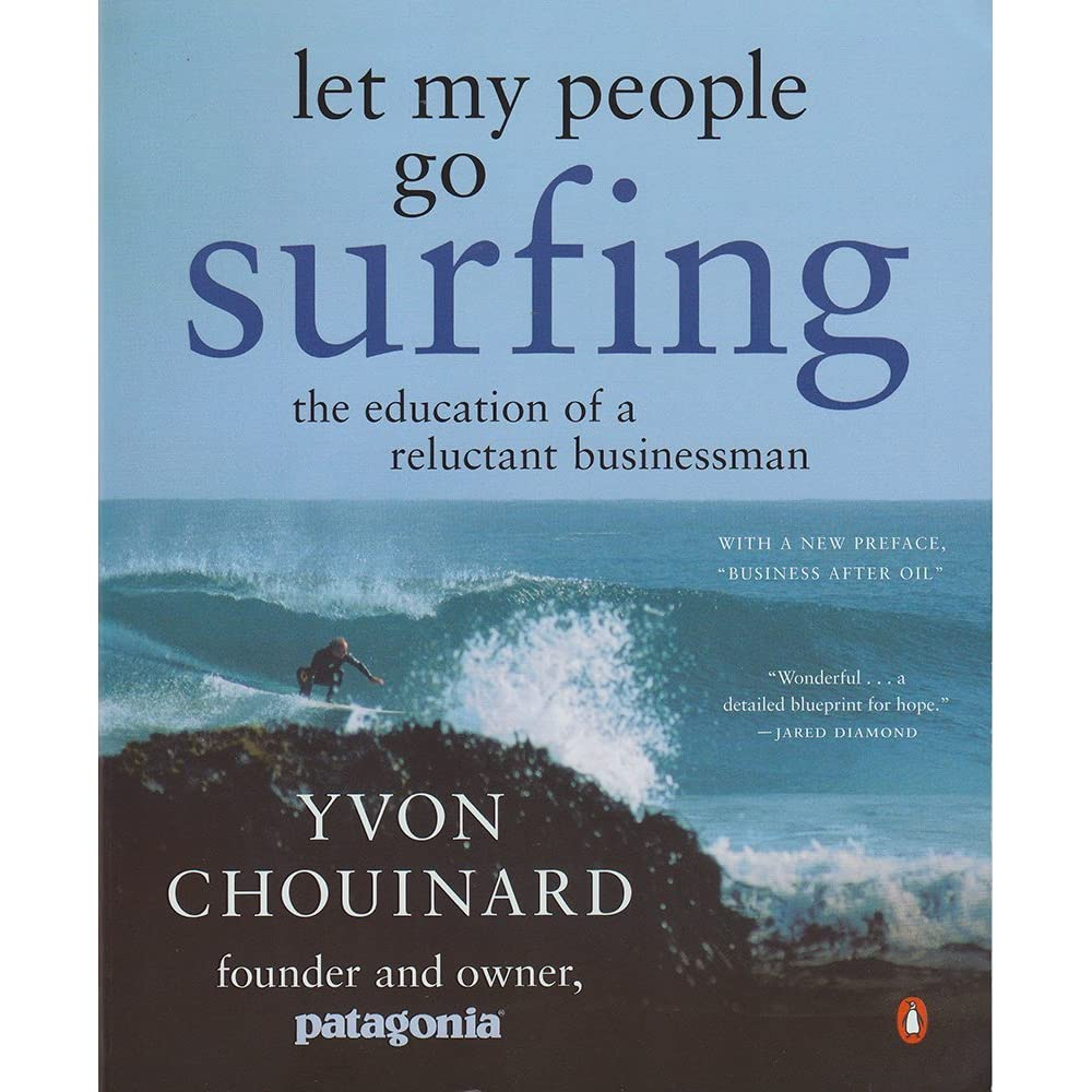 Let My People Go Surfing: The Education Of A Reluctant Businessman By Yvon  Chouinard €� Reviews, Discussion, Bookclubs, Lists