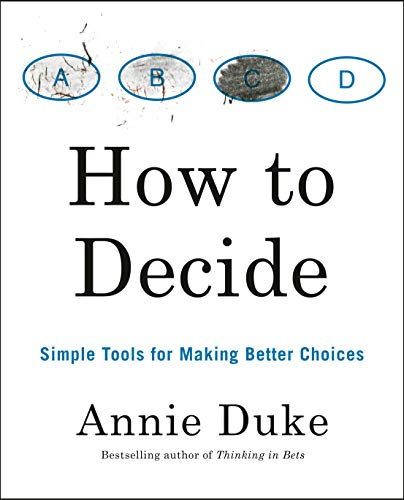 How to Decide: Simple Tools for Making Better Choices by Annie 公爵